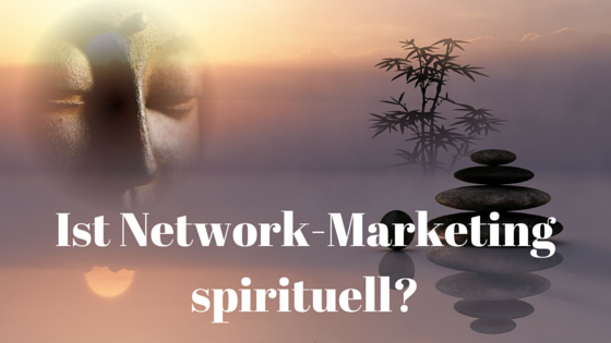 Ist Network Marketing spirituell?